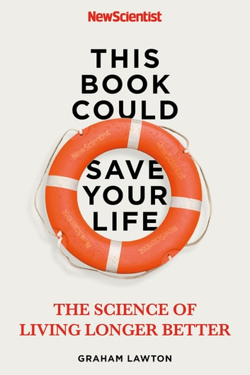 This Book Could Save Your Life - The Science of Living Longer Better ebook by New Scientist,Graham Lawton