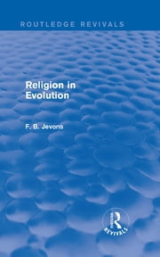 Religion in Evolution (Routledge Revivals) ebook by F. B. Jevons