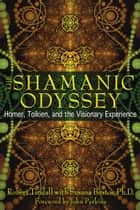 The Shamanic Odyssey - Homer, Tolkien, and the Visionary Experience ebook by Robert Tindall, Susana Bustos, Ph.D.