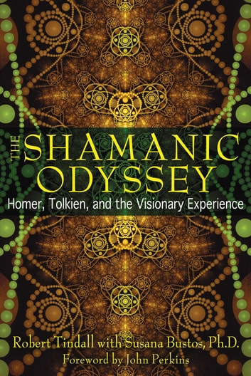 The Shamanic Odyssey - Homer, Tolkien, and the Visionary Experience ebook by Robert Tindall