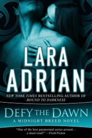Defy the Dawn - A Midnight Breed Novel ebook by Lara Adrian