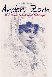 Anders Zorn: 103 Watercolors and Etchings ebook by Narim Bender