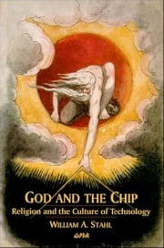 God and the Chip - Religion and the Culture of Technology ebook by William A. Stahl