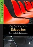 Key Concepts in Education ebook by Lesley Aers, Fred Inglis