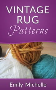 Vintage Rug Patterns ebook by Emily Michelle