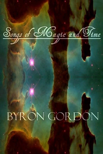 Songs of Magic and Time ebooks by Byron Gordon