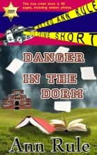 Danger In The Dorm ebook by Ann Rule