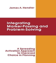 integrating Marker Passing and Problem Solving - A Spreading Activation Approach To Improved Choice in Planning ebook by James A. Hendler