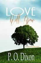 Love Will Grow ebook by P. O. Dixon