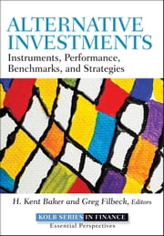 Alternative Investments - Instruments, Performance, Benchmarks and Strategies ebook by H. Kent Baker,Greg Filbeck
