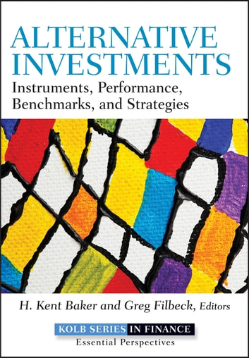 Alternative Investments - Instruments, Performance, Benchmarks, and Strategies ebook by H. Kent Baker,Greg Filbeck