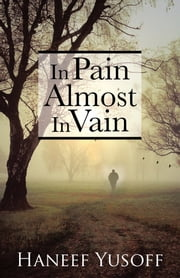 In Pain Almost in Vain ebook by Haneef Yusoff