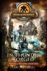In Thunder Forged - Iron Kingdoms Chronicles ebook by Ari Marmell