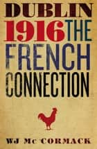 ebook Dublin Easter 1916 The French Connection: The French Connection de W.J.   Mc Cormack