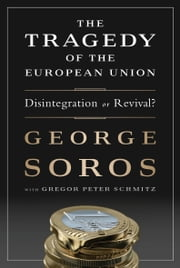 The Tragedy of the European Union - Disintegration or Revival? ebook by George Soros,Gregor Schmitz