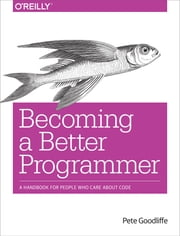 Becoming a Better Programmer - A Handbook for People Who Care About Code ebook by Pete Goodliffe