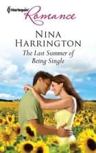 The Last Summer of Being Single ebook by Nina Harrington