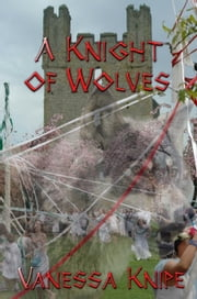 A Knight of Wolves ebook by Vanessa Knipe