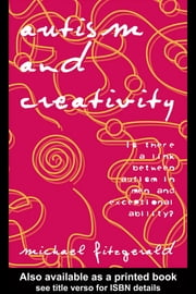 Autism and Creativity - Is There a Link between Autism in Men and Exceptional Ability? ebook by Michael Fitzgerald