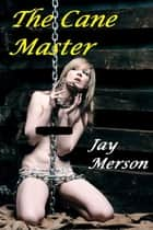 The Cane Master (BDSM erotica) ebook by Jay Merson