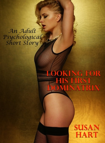 Looking For His First Dominatrix (An Adult Psychological Short Story) ebook by Susan Hart