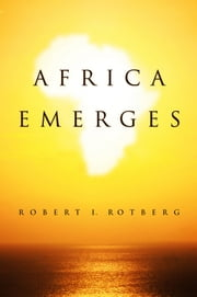 Africa Emerges - Consummate Challenges, Abundant Opportunities ebook by Robert Rotberg