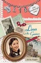 Our Australian Girl: Lina at the Games (Book 3) - Lina at the Games Book 3 ebook by Sally Rippin, Lucia Masciullo