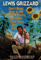 Don't Bend over in the Garden, Granny, You Know Them Taters Got Eyes ebook by Lewis Grizzard