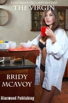 Fantasies Incorporated: The Virgin ebook by Bridy McAvoy