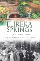 Eureka Springs - City of Healing Waters ebook by June Westphal, Kate Cooper