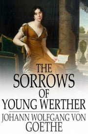 The Sorrows of Young Werther ebook by Johann Wolfgang von Goethe,R. D. Boylan,Nathen Haskell Dole