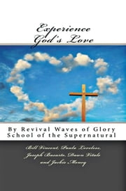 Experience God's Love - By Revival Waves of Glory School of the Supernatural ebook by Vincent; Loveless; Basurto; Vitale