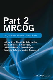 Part 2 MRCOG: Single Best Answer Questions ebook by Andrew Sizer,Chandrika Balachandar,Nibedan Biswas,Richard Foon,Anthony Griffiths,Sheena Hodgett,Banchhita Sahu,Martyn Underwood