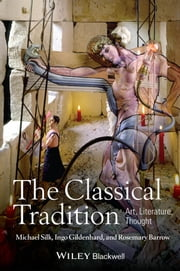 The Classical Tradition - Art, Literature, Thought ebook by Michael Silk,Ingo Gildenhard,Rosemary Barrow
