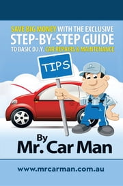 Save Big Money with the Exclusive Step-By-Step Guide to Basic D.I.Y. Car Repairs & Maintenance ebook by Mr. Car Man