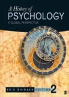A History of Psychology - A Global Perspective ebook by Eric Shiraev