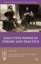 Executive Power in Theory and Practice ebook by H. Liebert,G. McDowell,Terry L. Price