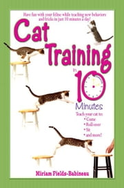 Cat Training in 10 Minutes ebook by Miriam Fields-Babineau