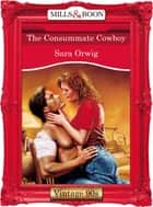 The Consummate Cowboy (Mills & Boon Vintage Desire) ebook by Sara Orwig