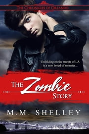 The Zombie Story The Chronicles of Orlando ebook by M.M. Shelley