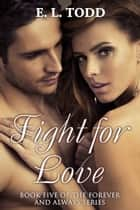 Fight for Love (Forever and Always #5) ebook by E. L. Todd