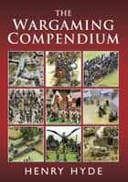 The Wargaming Compendium ebook by Henry Hyde
