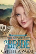 The Silver City Bride ebook by Cynthia Woolf
