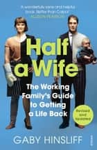 Half a Wife - The Working Family's Guide to Getting a Life Back ebook by Gaby Hinsliff
