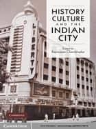 History, Culture and the Indian City ebook by Rajnayaran Chandavarkar