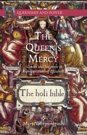 The Queen's Mercy - Gender and Judgment in Representations of Elizabeth I ebook by M. Villeponteaux