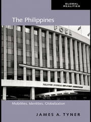 The Philippines - Mobilities, Identities, Globalization ebook by James A. Tyner