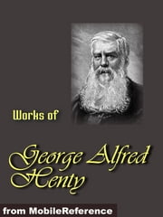 Works Of George Alfred Henty: Beric The Briton, The Boy Knight, A Knight Of The White Cross, In Freedom's Cause Under Drake's Flag, Winning His Spurs And The Young Carthaginian (Mobi Collected Works) ebook by Alfred Henty