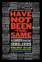 Have Not Been the Same (rev) ebook by Michael Barclay, Ian A. D. Jack, and Jason Schneider
