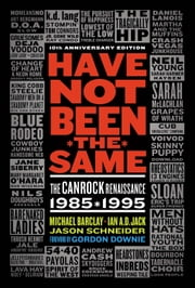 Have Not Been the Same (rev) ebook by Michael Barclay,Ian A. D. Jack,and Jason Schneider
